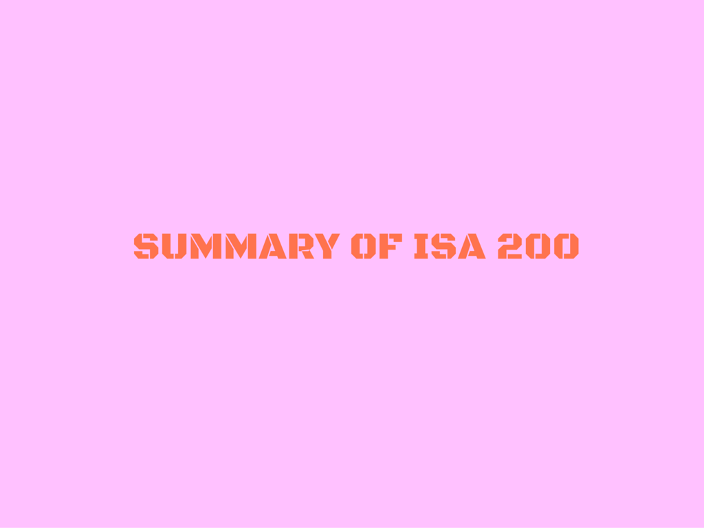 Summary of ISA 200: Objective of Independent and Conduct of Auditor